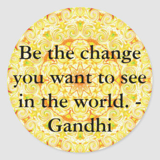 Be the change you want to see in the world. Gandi Classic Round Sticker