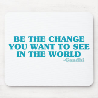Be the Change You Want to See in the World Mouse Pads