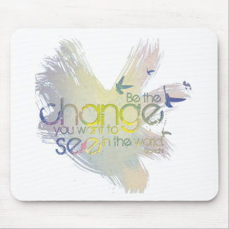 Be the Change you want to See in the World Mousepad