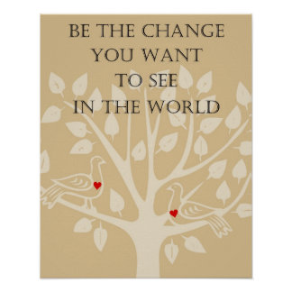 Be the Change you want to see in the world poster