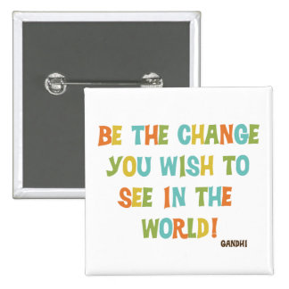 Be The Change You Wish To See Button