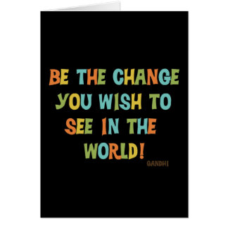 Be The Change You Wish To See Card