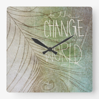 Be The Change You Wish To See Square Wallclock