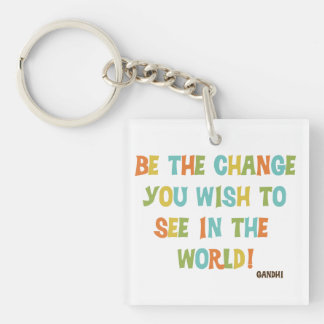 Be The Change You Wish To See Double-Sided Square Acrylic Keychain