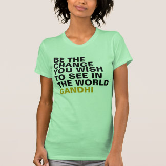Be The Change You Wish To See In The World Gandhi T-shirts
