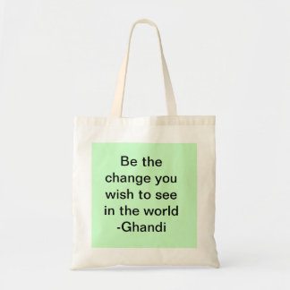 Be the change you wish to see in the world -Ghandi Tote Bag