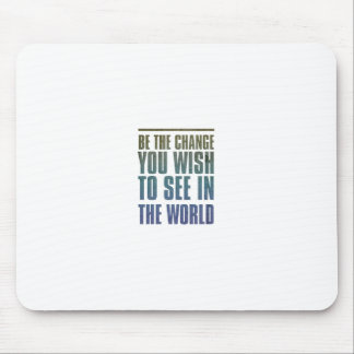 Be the Change you wish to see in the World Mouse Pad