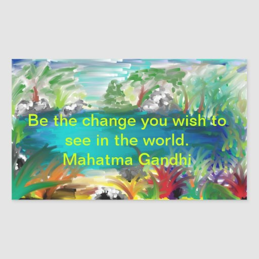 Be the change you wish to see in the world rectangular sticker