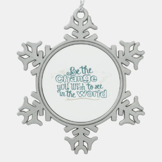 Be the Change You Wish to See in the World Snowflake Pewter Christmas Ornament