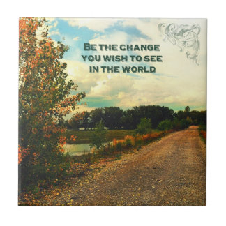 Be The Change You Wish To See In The World Tile