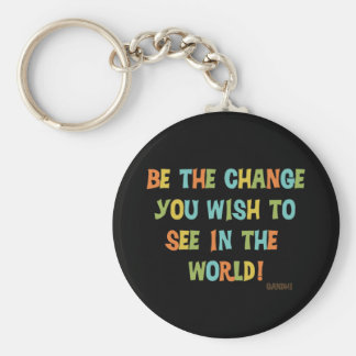 Be The Change You Wish To See Keychains