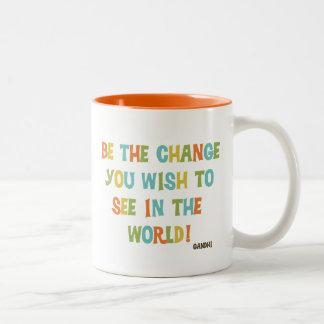 Be The Change You Wish To See Coffee Mug