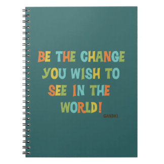 Be The Change You Wish To See Notebook
