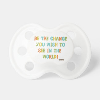 Be The Change You Wish To See Pacifier