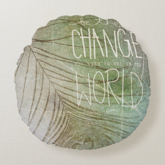 Be The Change You Wish To See Round Pillow