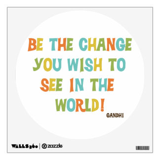 Be The Change You Wish To See Wall Graphic