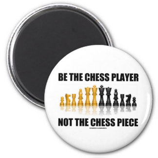 Be The Chess Player Not The Chess Piece 2 Inch Round Magnet