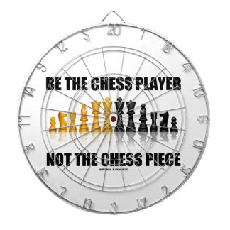 Be The Chess Player Not The Chess Piece (Attitude) Dart Board