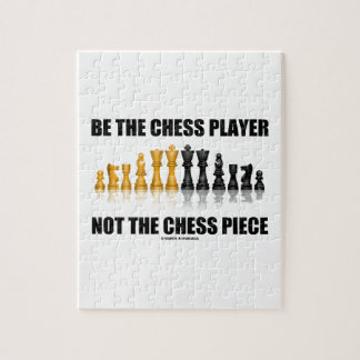 Be The Chess Player Not The Chess Piece (Attitude) Jigsaw Puzzle