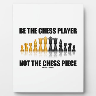 Be The Chess Player Not The Chess Piece (Attitude) Plaque