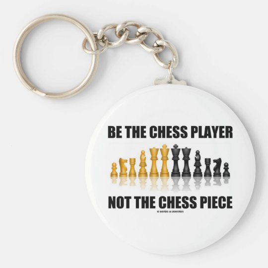 Be The Chess Player Not The Chess Piece Keychain