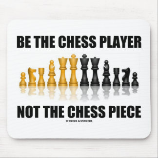 Be The Chess Player Not The Chess Piece Mousepad