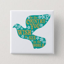 Be the Country You Wish to See in the World Dove Button