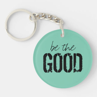 Be The Good Inspirational Magnet Keychain