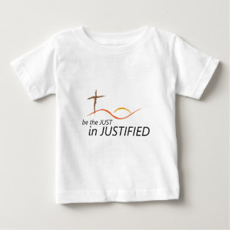 Be the JUST...in JUSTIFIED Christian Motivational Baby T-Shirt