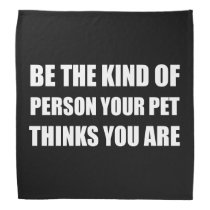 Be The Kind Of Person Pet Thinks Bandana