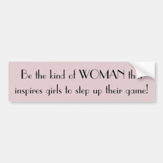 Be the kind of woman car bumper sticker
