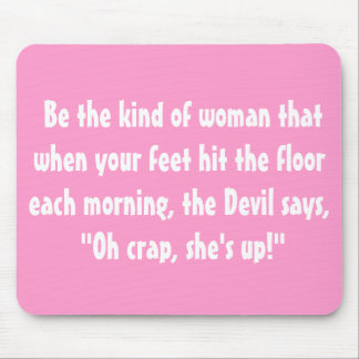 Be the kind of woman.... mousepads