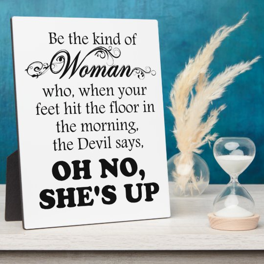 Be The Kind Of Woman Oh No Shes Up Plaque Zazzlecom