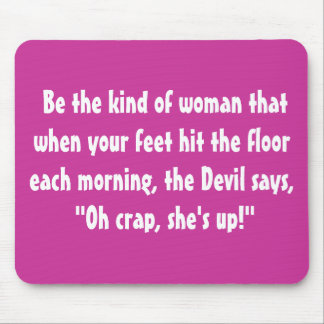 Be the kind of woman that when.... pink mouse pad