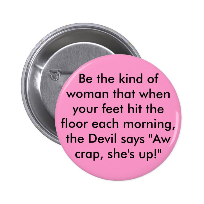 Be the kind of woman that when your feet hit th... button