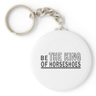 Be The King Of Horseshoes Keychain