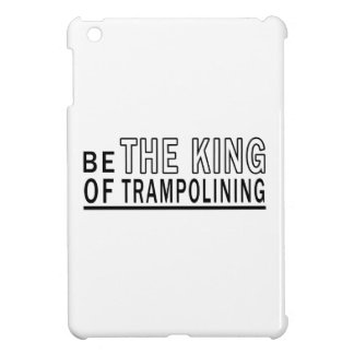 Be The King Of Trampolining iPad Mini Cases