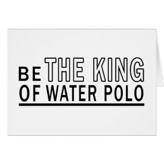 Be The King Of Water polo Greeting Card