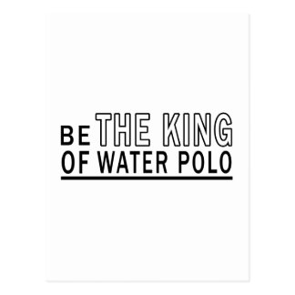 Be The King Of Water polo Postcard