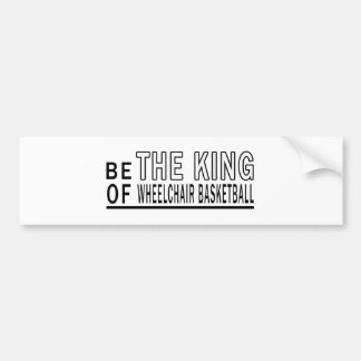 Be The King Of Wheelchair Basketball Bumper Stickers