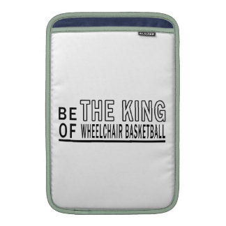 Be The King Of Wheelchair Basketball Sleeves For MacBook Air