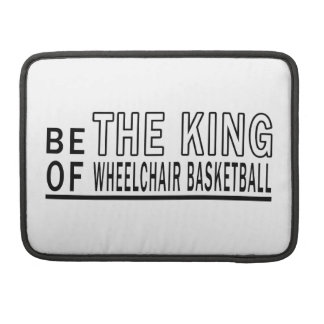 Be The King Of Wheelchair Basketball Sleeves For MacBook Pro
