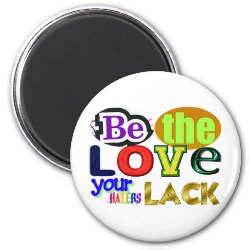Be the Love Your Haters Lack Fridge Magnets