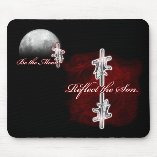 Be the Moon. Reflect the Son. Mouse Pad