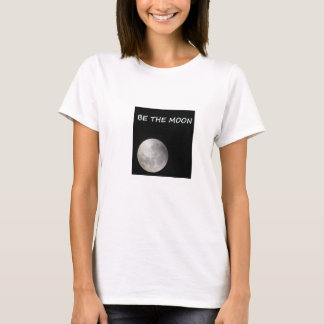 BE THE MOON; REFLECT THE SUN! T-Shirt
