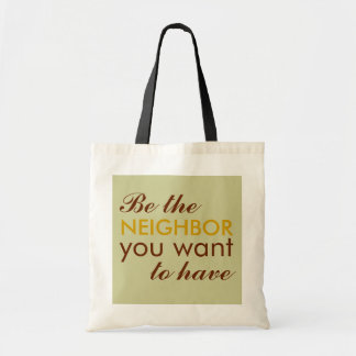 Be the NEIGHBOR you want to have Tote Bag