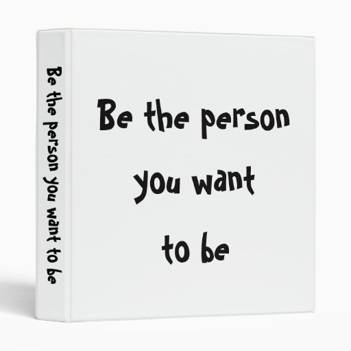 Be the person you want to be-Binder