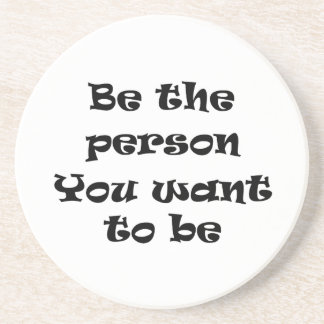 Be the person you want to be-coaster sandstone coaster
