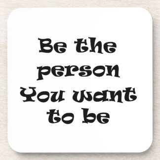 Be the person you want to be-cork coaster