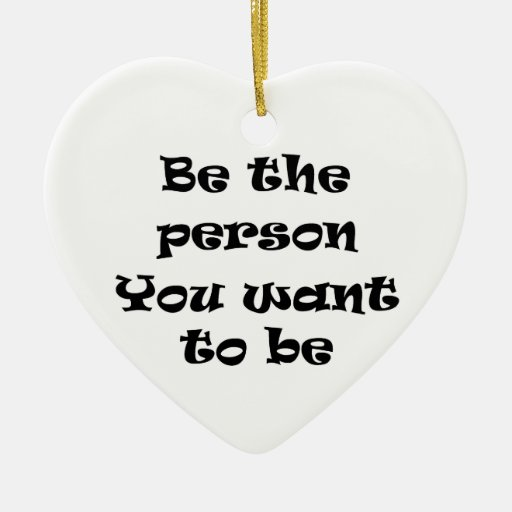 Be the person you want to be-ornament